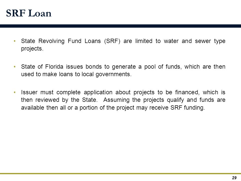 SRF Loan State Revolving Fund Loans (SRF) are limited to water and sewer type projects.