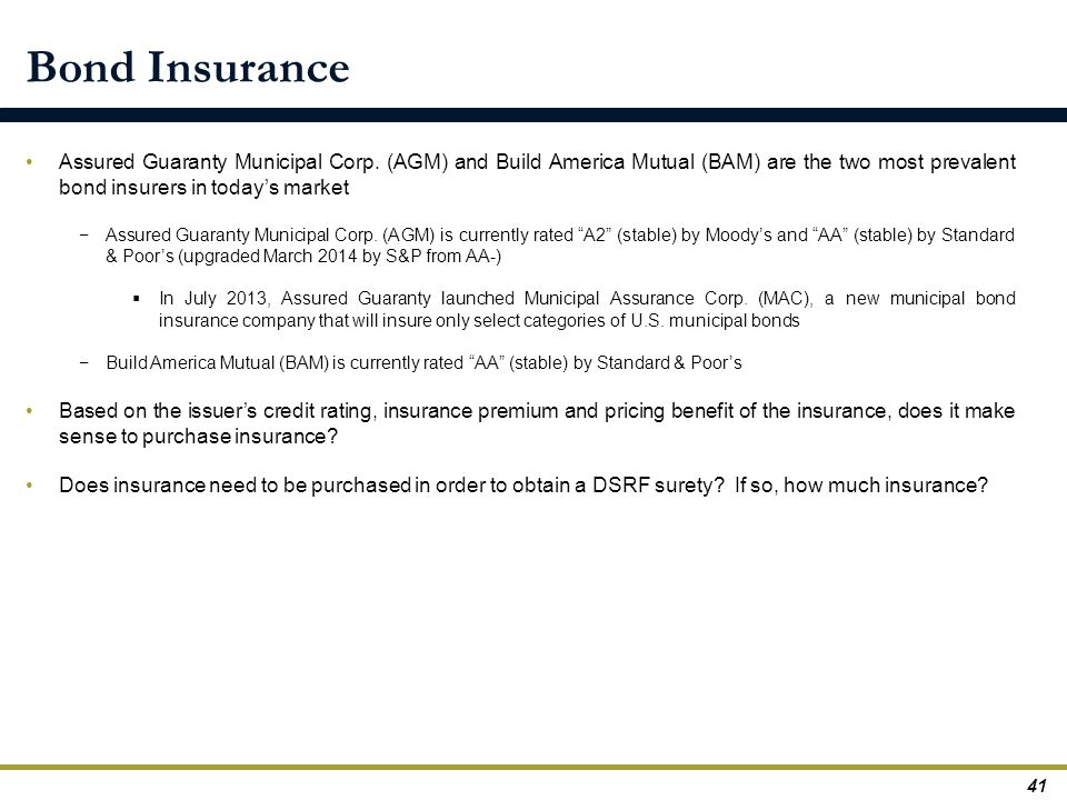 Bond Insurance Assured Guaranty Municipal Corp. (AGM) and Build America Mutual (BAM) are the two most prevalent bond insurers in today's market.