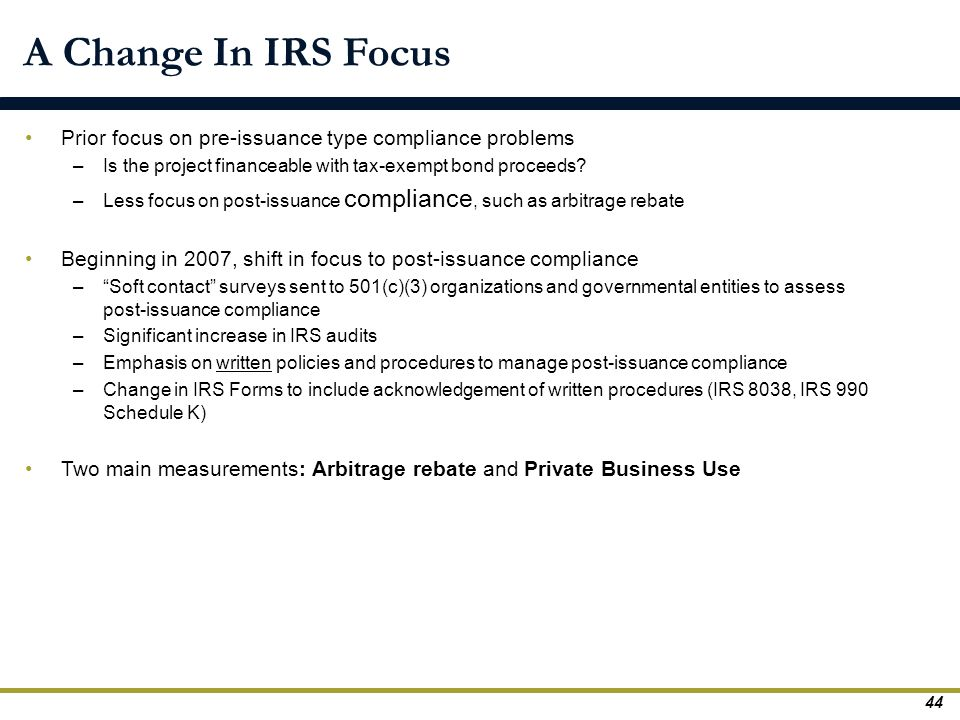 A Change In IRS Focus Prior focus on pre-issuance type compliance problems. Is the project financeable with tax-exempt bond proceeds