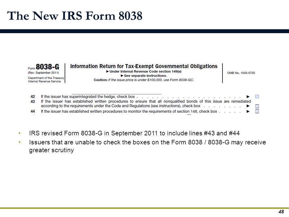 The New IRS Form 8038 IRS revised Form 8038-G in September 2011 to include lines #43 and #44.