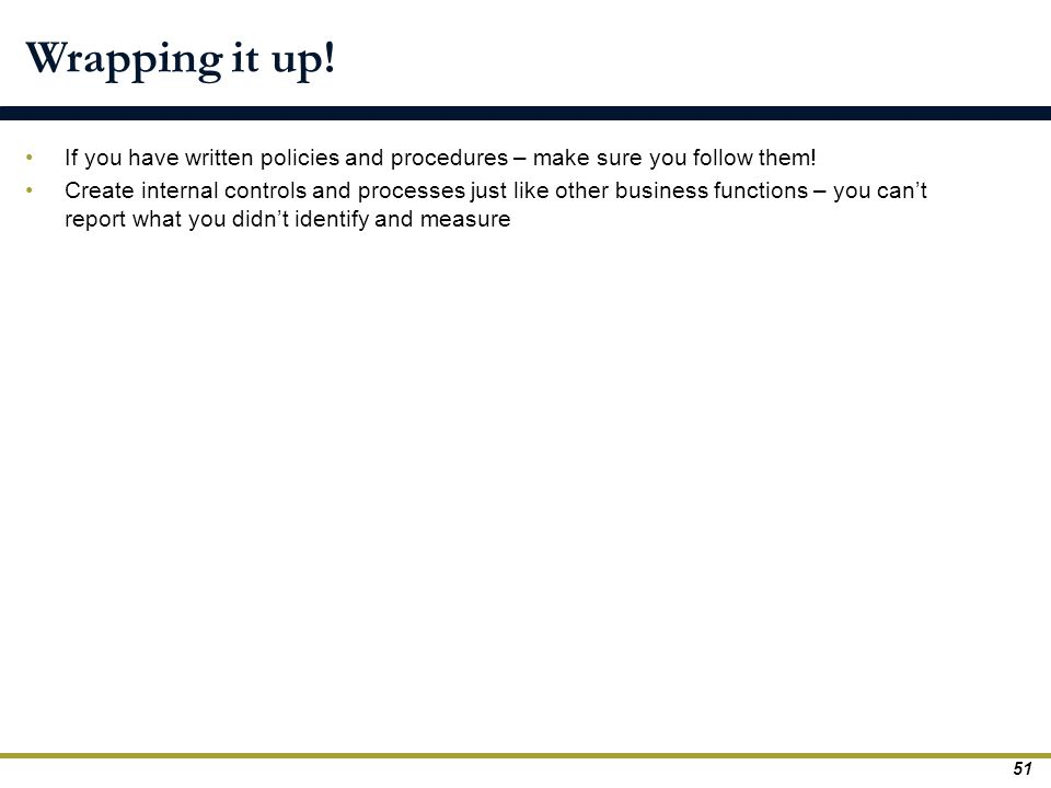 Wrapping it up! If you have written policies and procedures – make sure you follow them!