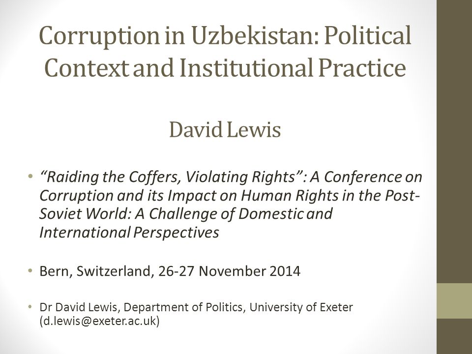 Corruption in Uzbekistan: Political Context and Institutional Practice David Lewis