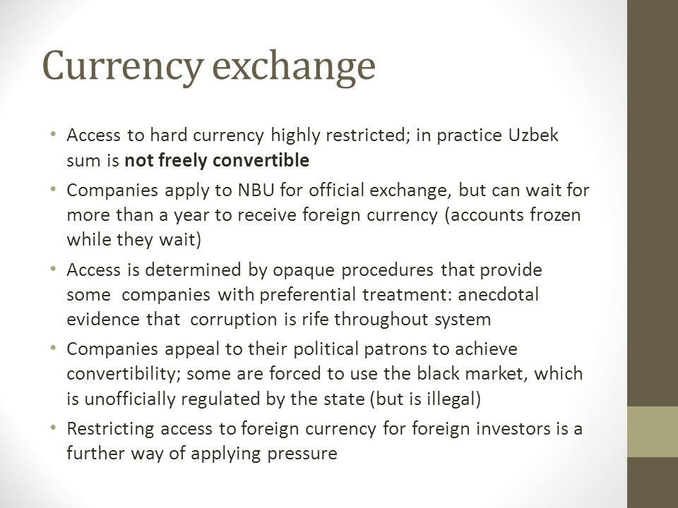Currency exchange Access to hard currency highly restricted; in practice Uzbek sum is not freely convertible.