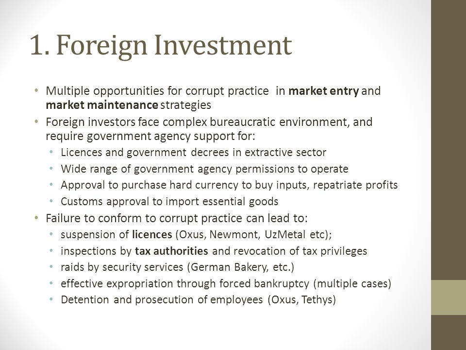1. Foreign Investment Multiple opportunities for corrupt practice in market entry and market maintenance strategies.
