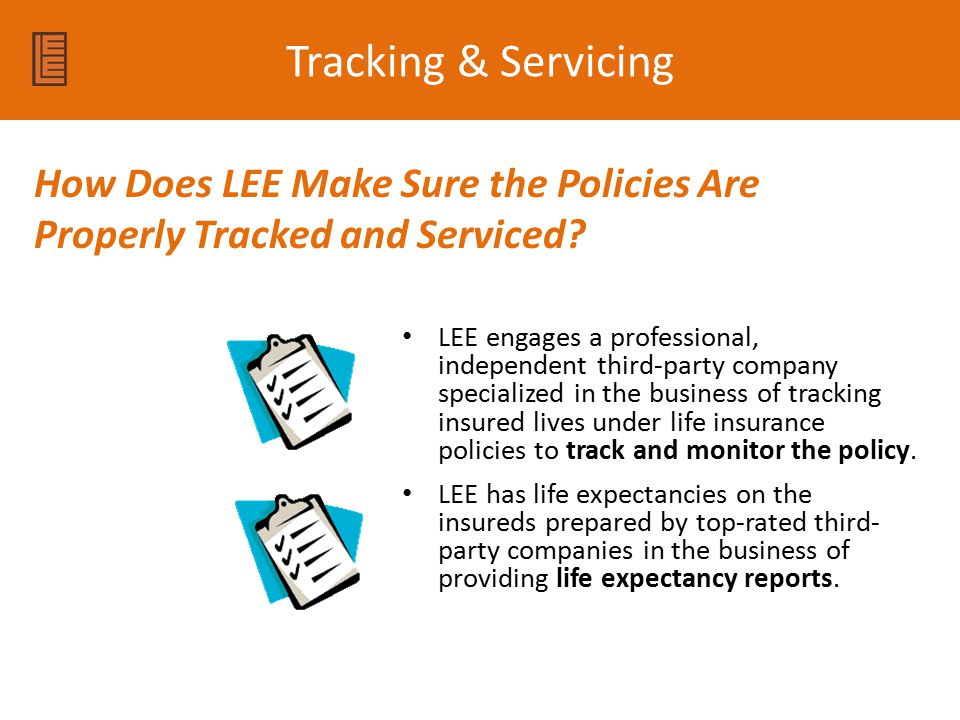 Tracking & Servicing How Does LEE Make Sure the Policies Are Properly Tracked and Serviced
