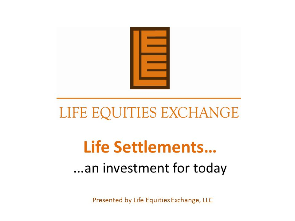 Life Settlements… …an investment for today