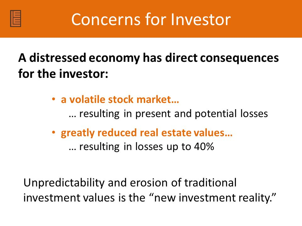 Concerns for Investor A distressed economy has direct consequences for the investor: a volatile stock market…