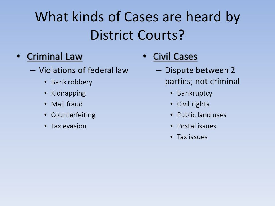 What kinds of Cases are heard by District Courts