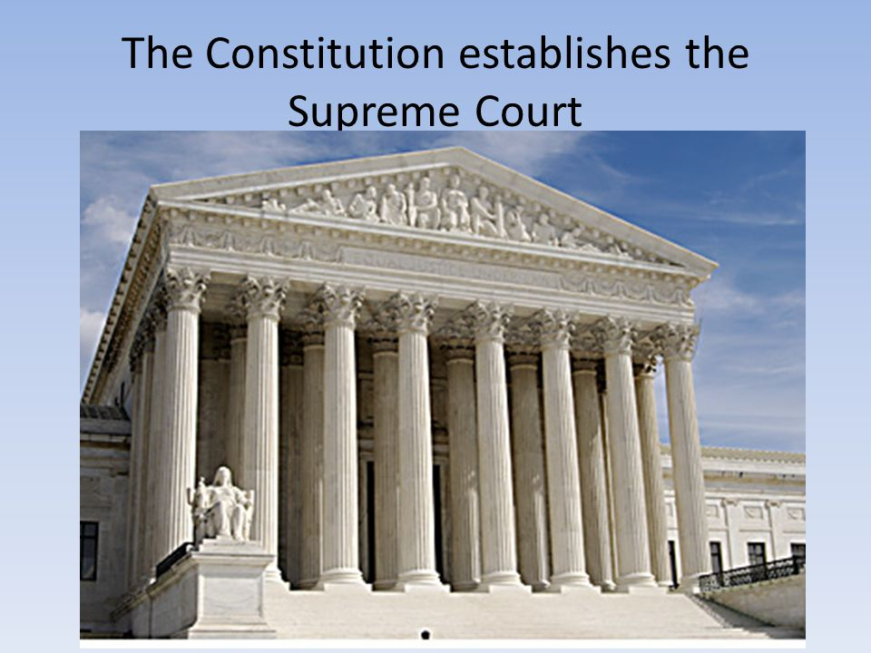 The Constitution establishes the Supreme Court