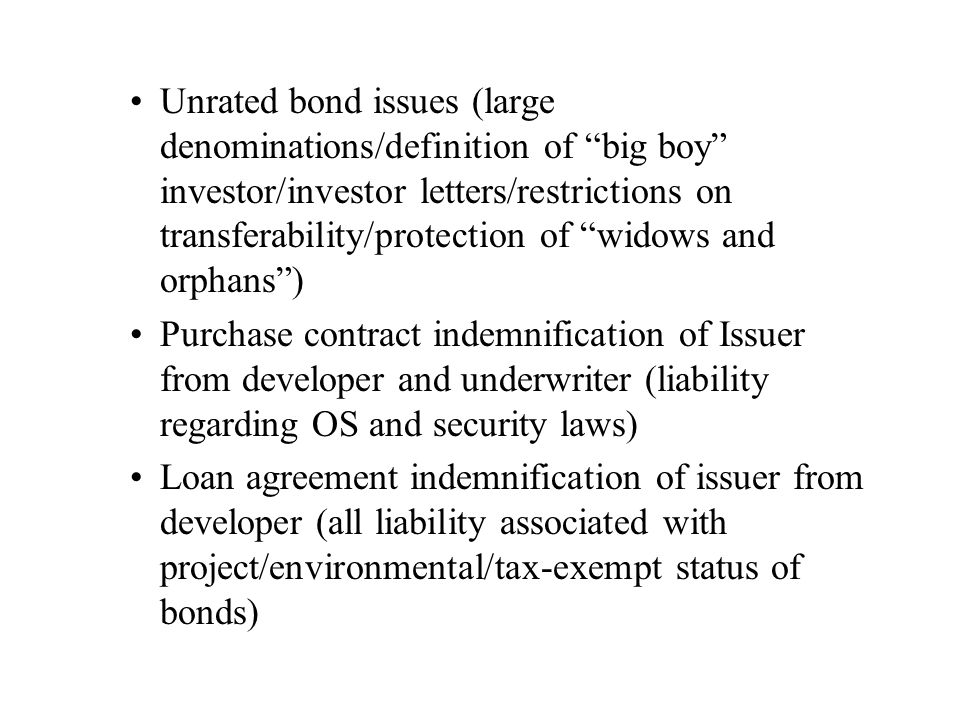 Unrated bond issues (large denominations/definition of big boy investor/investor letters/restrictions on transferability/protection of widows and orphans )