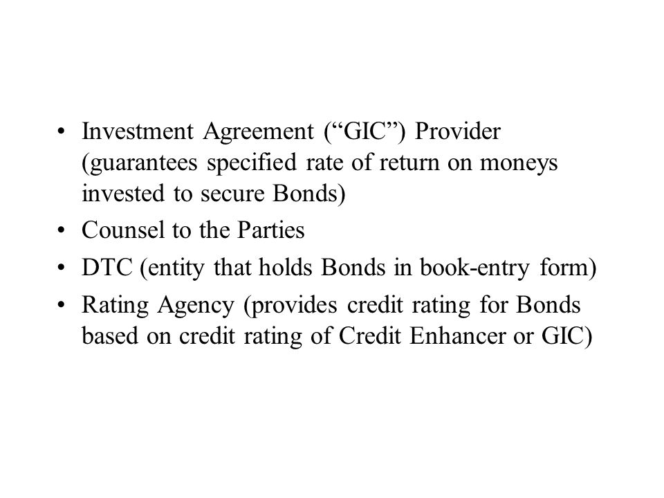 Investment Agreement ( GIC ) Provider (guarantees specified rate of return on moneys invested to secure Bonds)