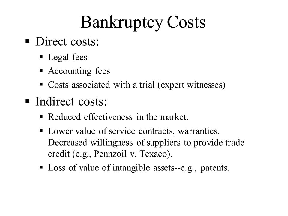 Bankruptcy Costs Direct costs: Indirect costs: Legal fees