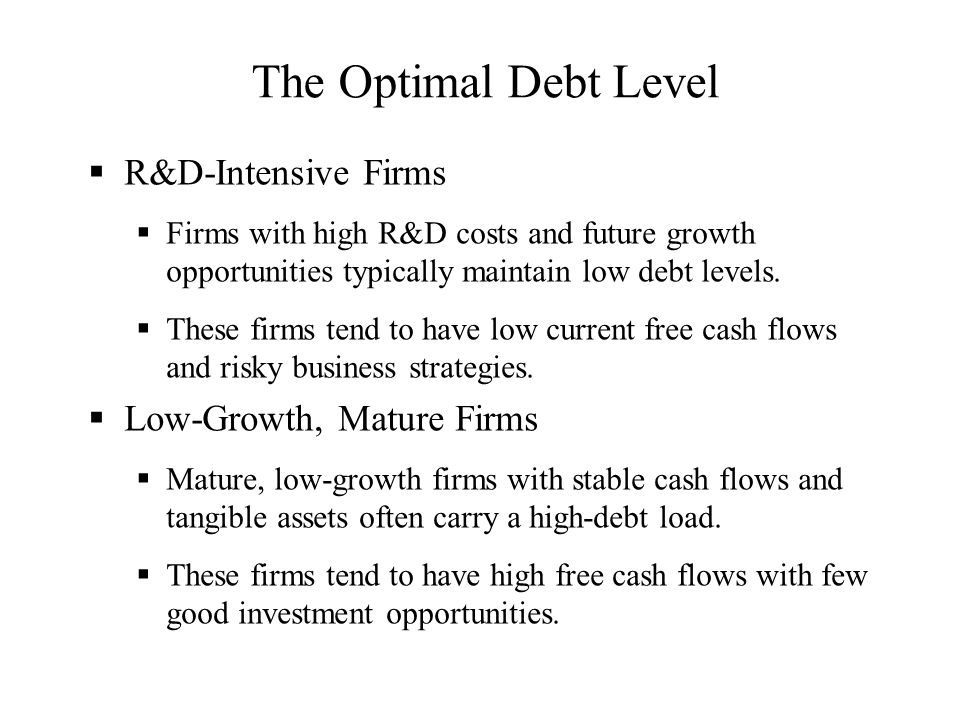 The Optimal Debt Level R&D-Intensive Firms Low-Growth, Mature Firms