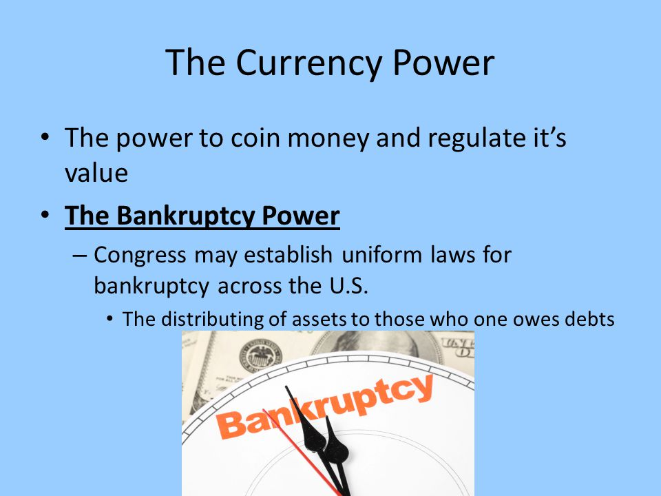 The Currency Power The power to coin money and regulate it's value