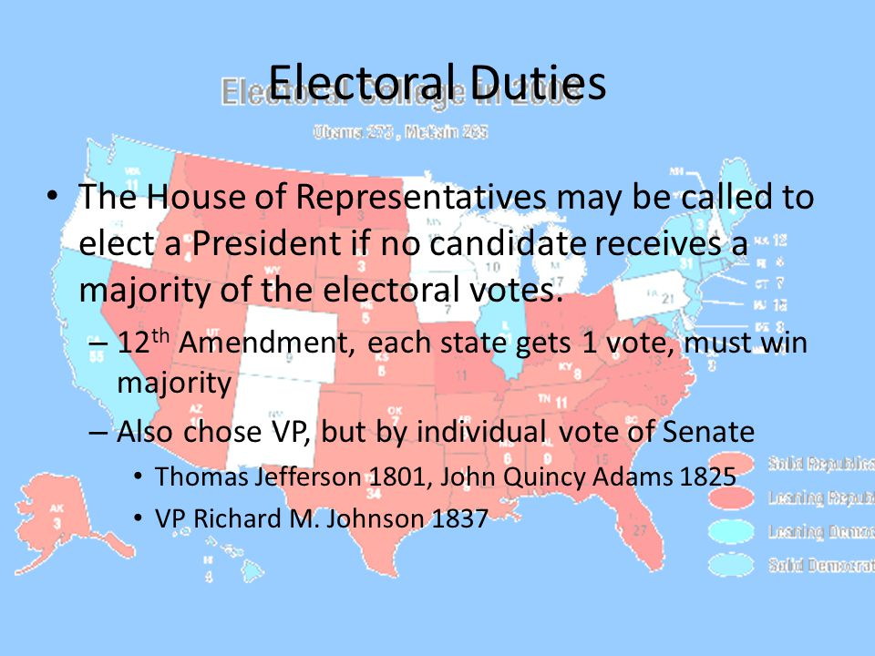 Electoral Duties The House of Representatives may be called to elect a President if no candidate receives a majority of the electoral votes.