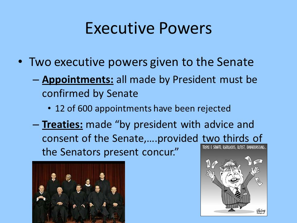 Executive Powers Two executive powers given to the Senate