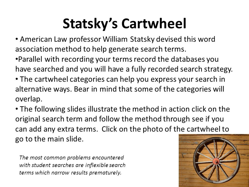 Statsky's Cartwheel American Law professor William Statsky devised this word association method to help generate search terms.