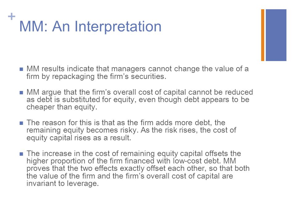 MM: An Interpretation MM results indicate that managers cannot change the value of a firm by repackaging the firm's securities.