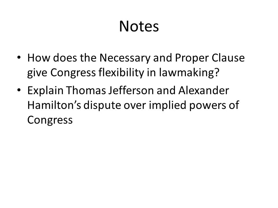 Notes How does the Necessary and Proper Clause give Congress flexibility in lawmaking