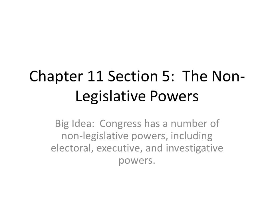 Chapter 11 Section 5: The Non-Legislative Powers