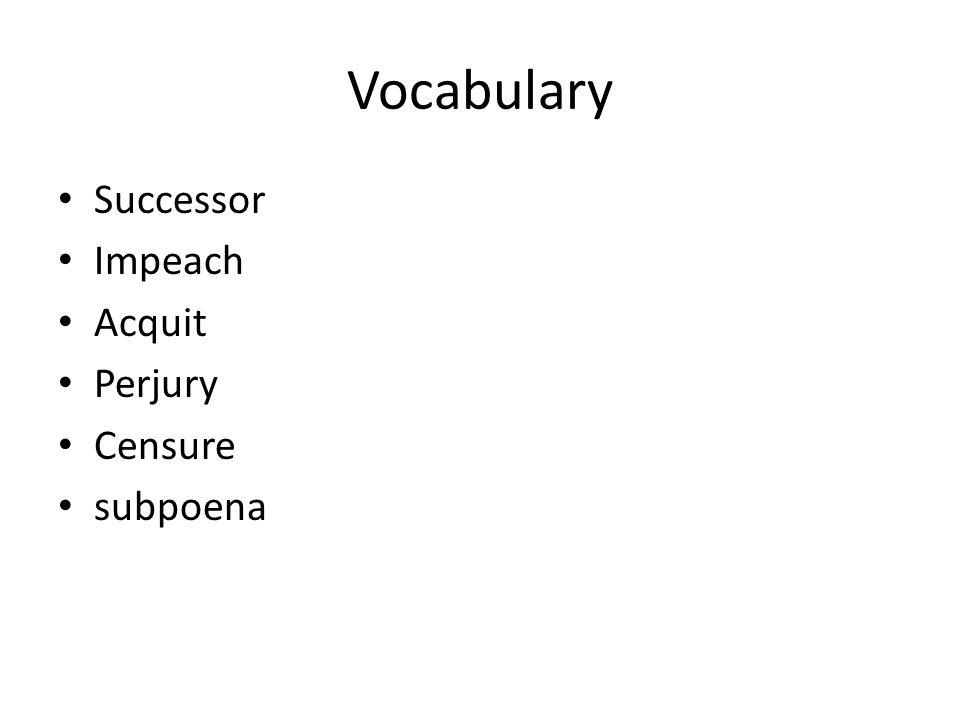 Vocabulary Successor Impeach Acquit Perjury Censure subpoena