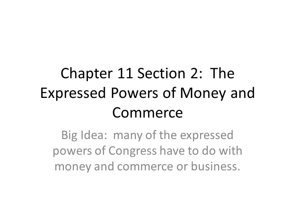 Chapter 11 Section 2: The Expressed Powers of Money and Commerce