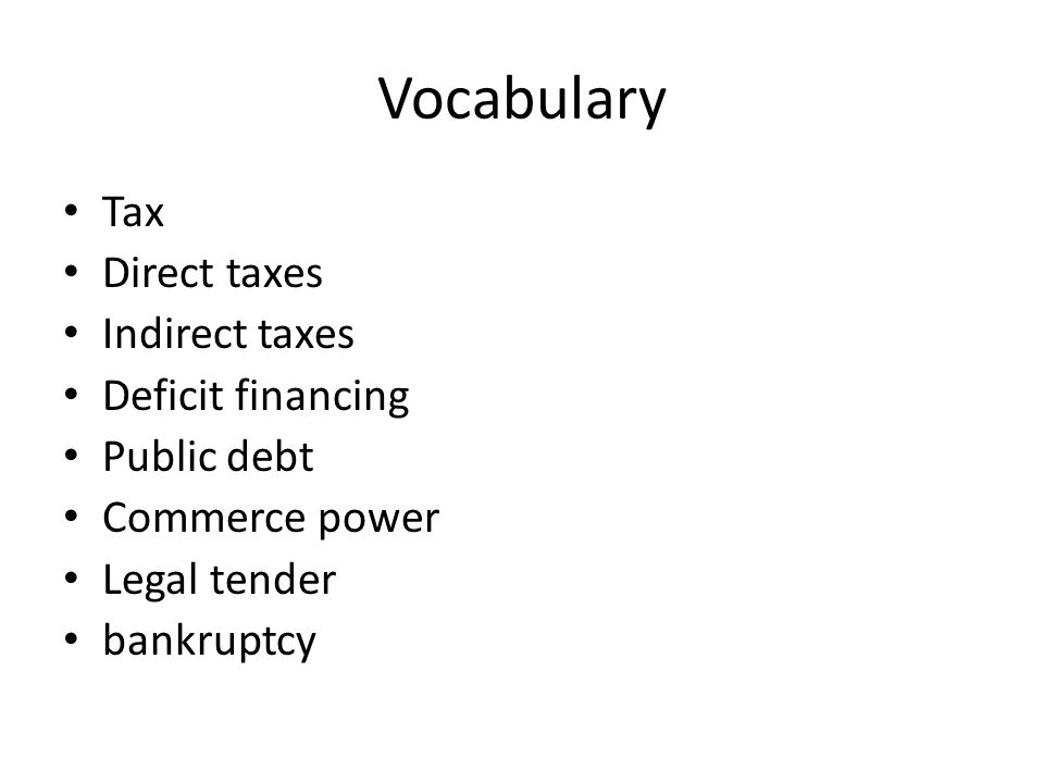 Vocabulary Tax Direct taxes Indirect taxes Deficit financing