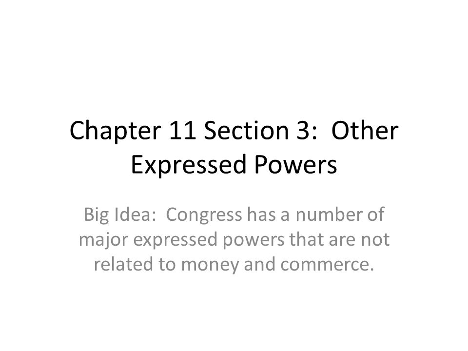 Chapter 11 Section 3: Other Expressed Powers