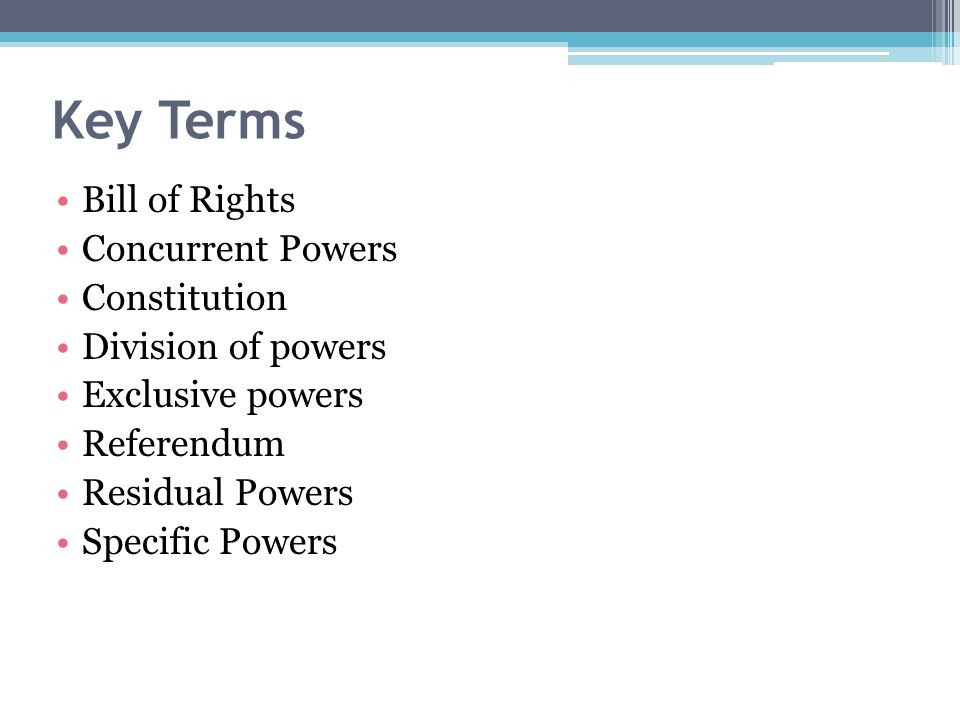 Key Terms Bill of Rights Concurrent Powers Constitution
