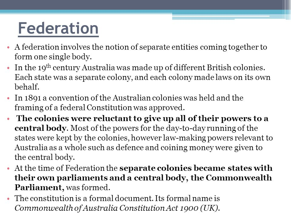 Federation A federation involves the notion of separate entities coming together to form one single body.