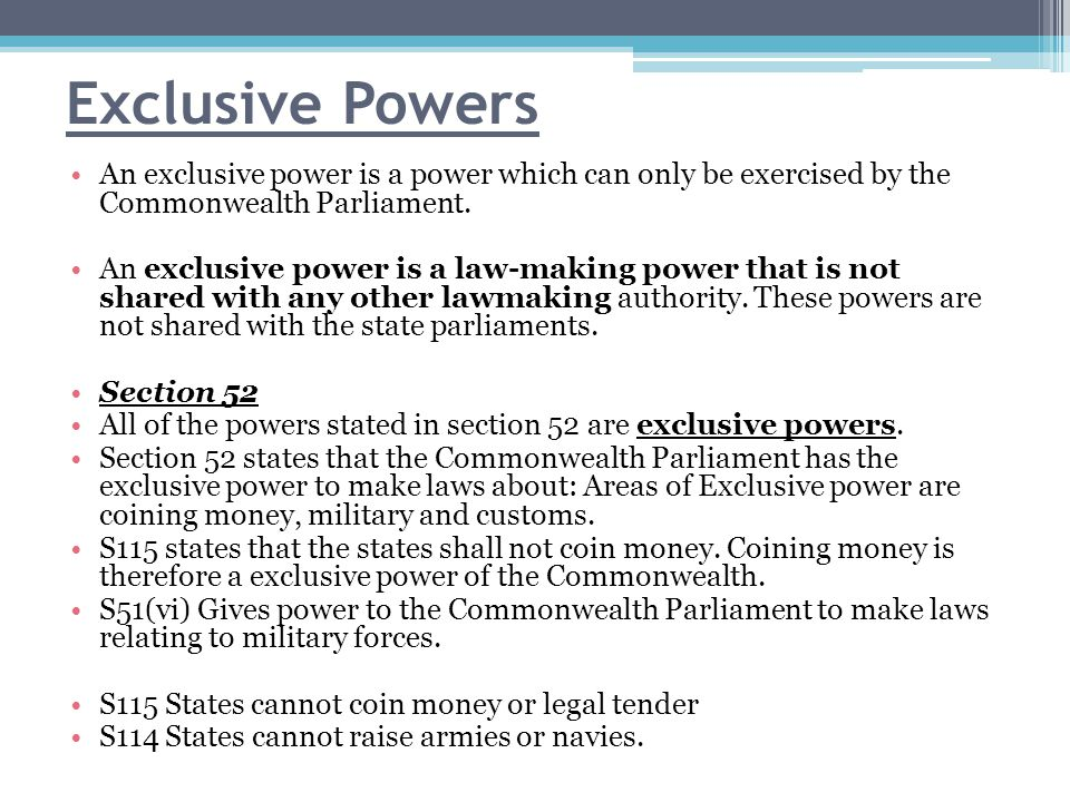 Exclusive Powers An exclusive power is a power which can only be exercised by the Commonwealth Parliament.