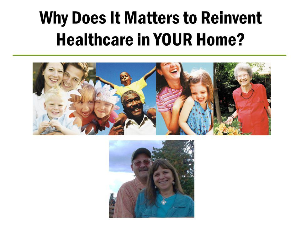 Why Does It Matters to Reinvent Healthcare in YOUR Home