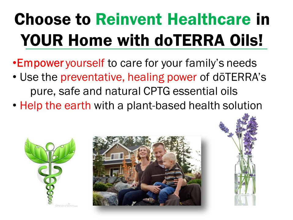 Choose to Reinvent Healthcare in YOUR Home with doTERRA Oils!