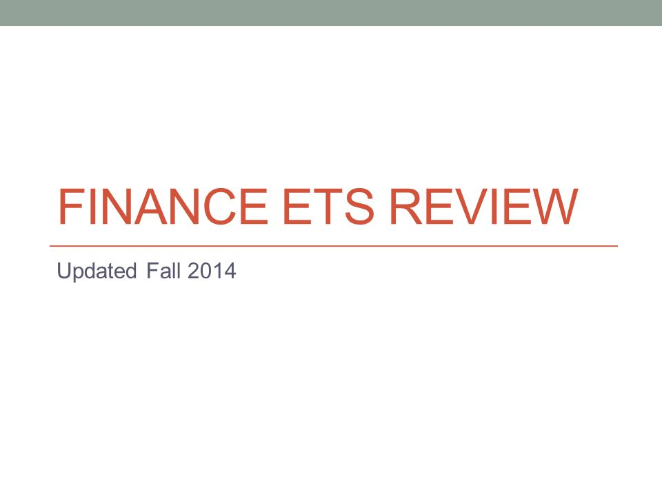 Finance ETS Review Updated Fall 2014