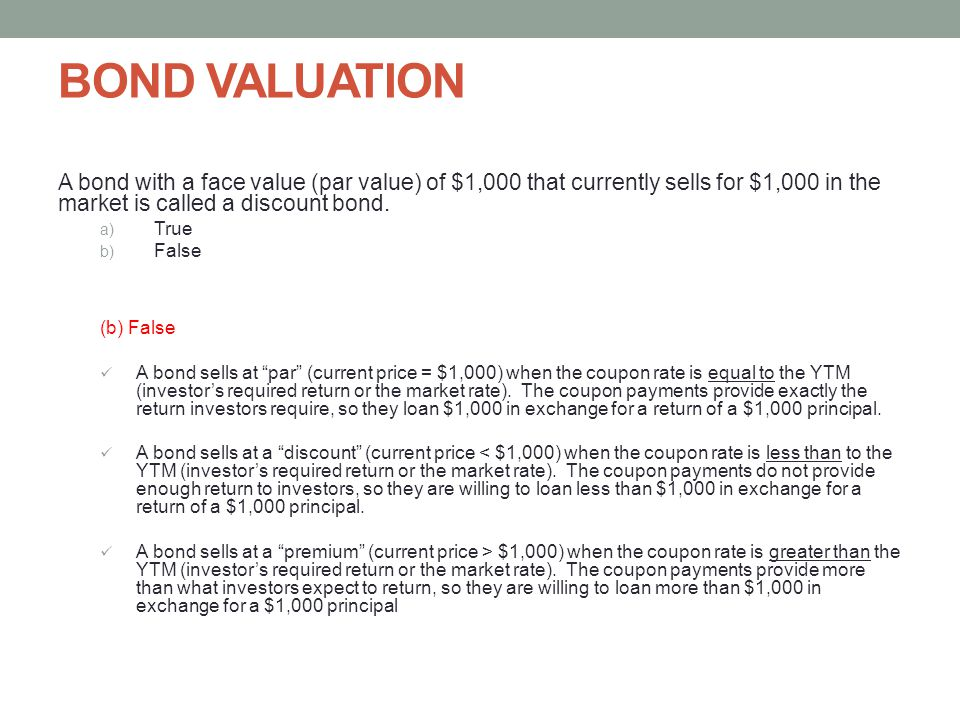 BOND VALUATION A bond with a face value (par value) of $1,000 that currently sells for $1,000 in the market is called a discount bond.