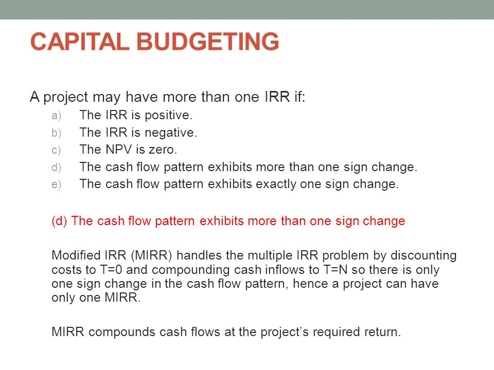 CAPITAL BUDGETING A project may have more than one IRR if: