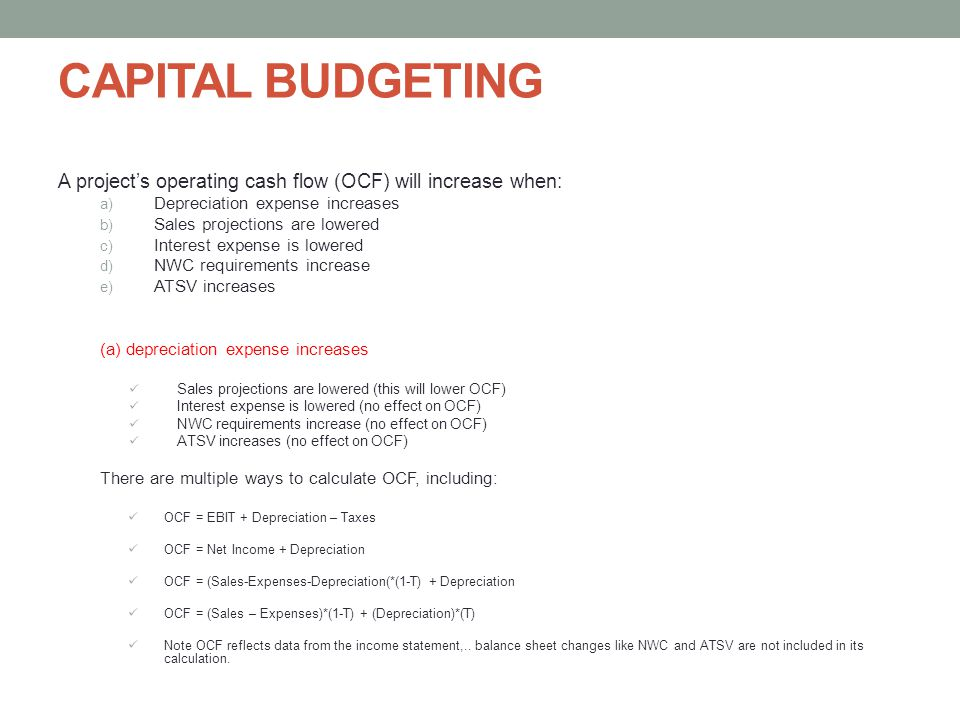 CAPITAL BUDGETING A project's operating cash flow (OCF) will increase when: Depreciation expense increases.