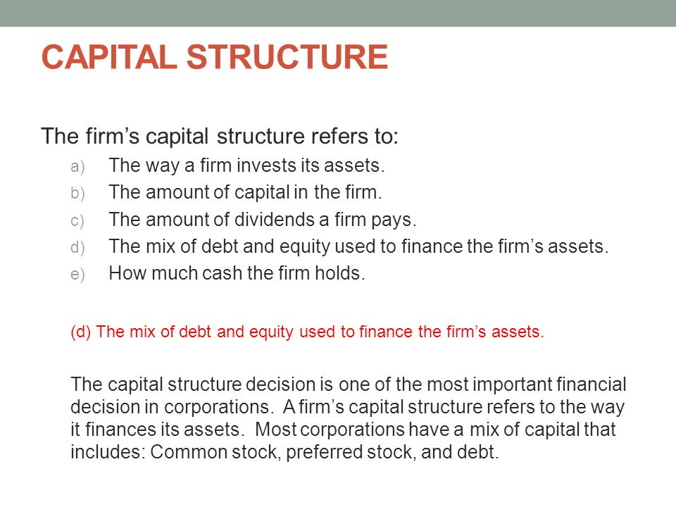 CAPITAL STRUCTURE The firm's capital structure refers to: