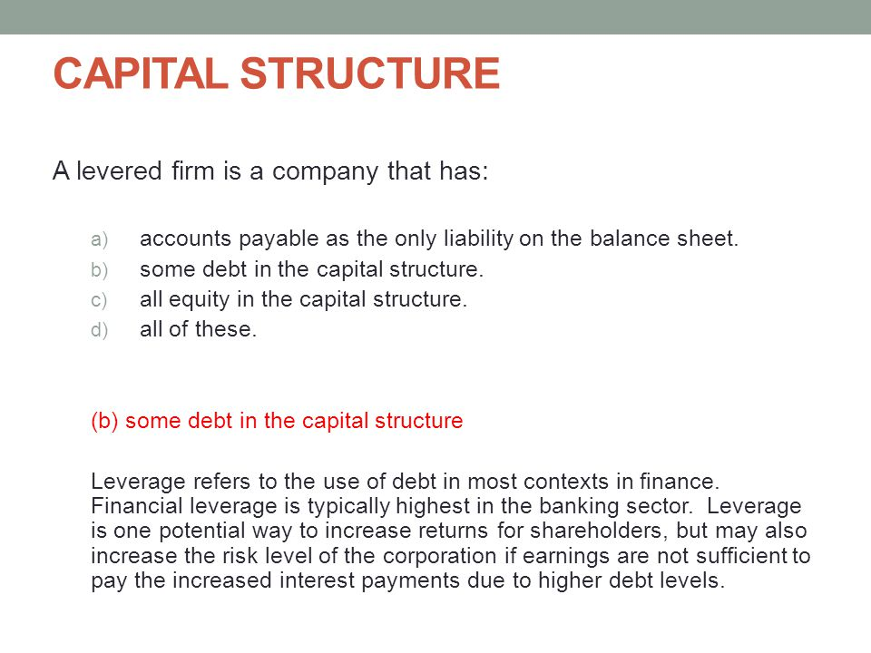 CAPITAL STRUCTURE A levered firm is a company that has: