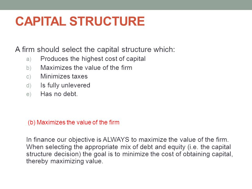 CAPITAL STRUCTURE A firm should select the capital structure which:
