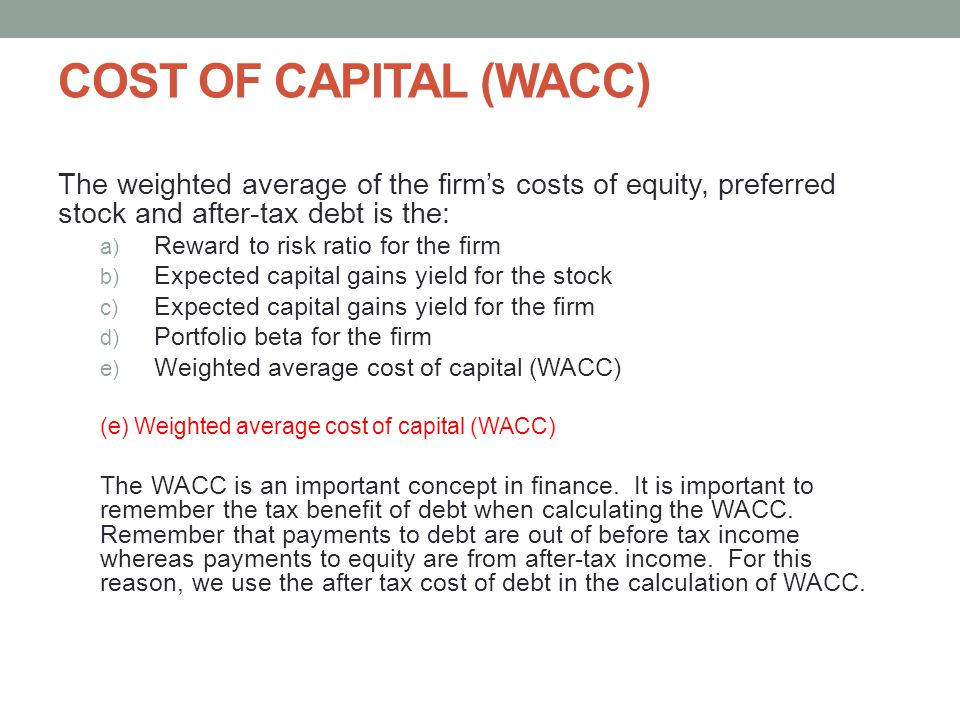 COST OF CAPITAL (WACC) The weighted average of the firm's costs of equity, preferred stock and after-tax debt is the: