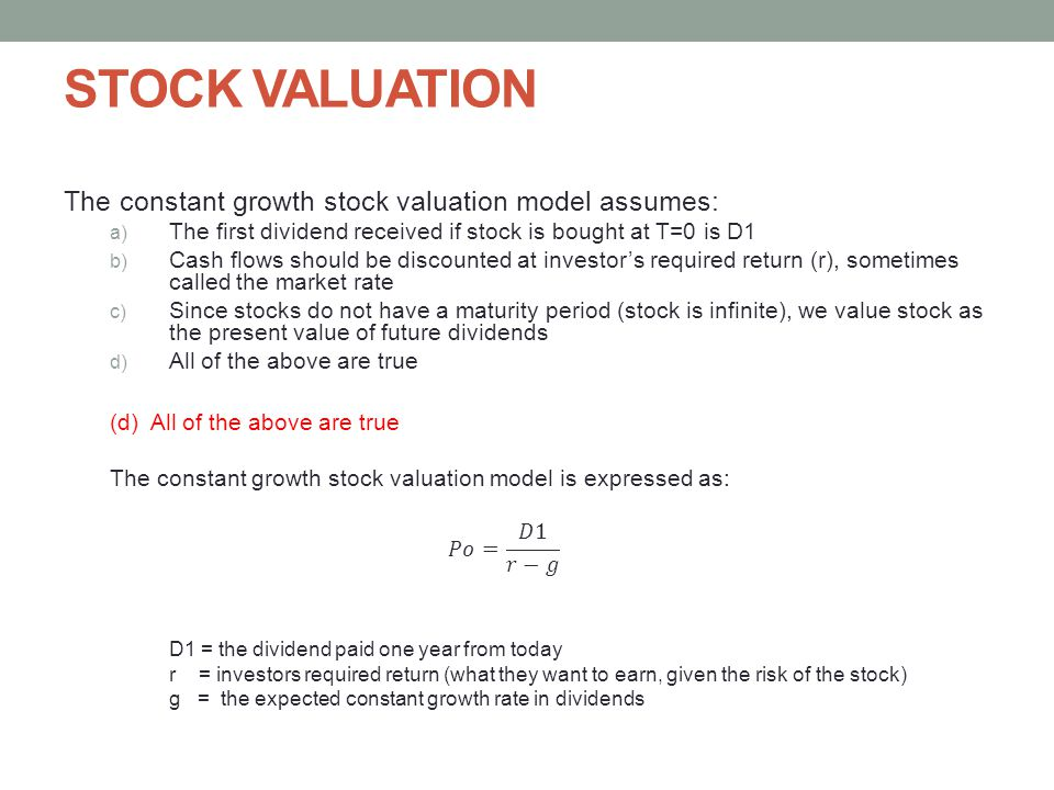 STOCK VALUATION The constant growth stock valuation model assumes: