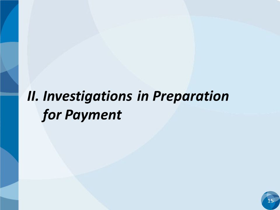 II. Investigations in Preparation for Payment