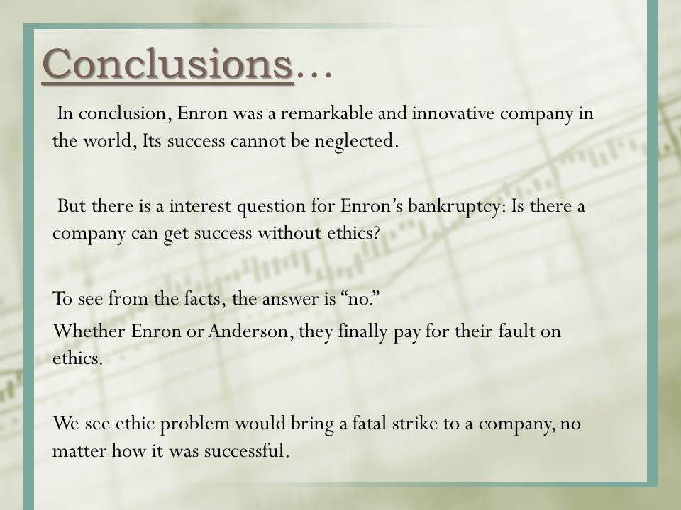 Conclusions… In conclusion, Enron was a remarkable and innovative company in the world, Its success cannot be neglected.