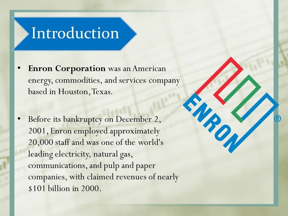 Introduction Enron Corporation was an American energy, commodities, and services company based in Houston, Texas.