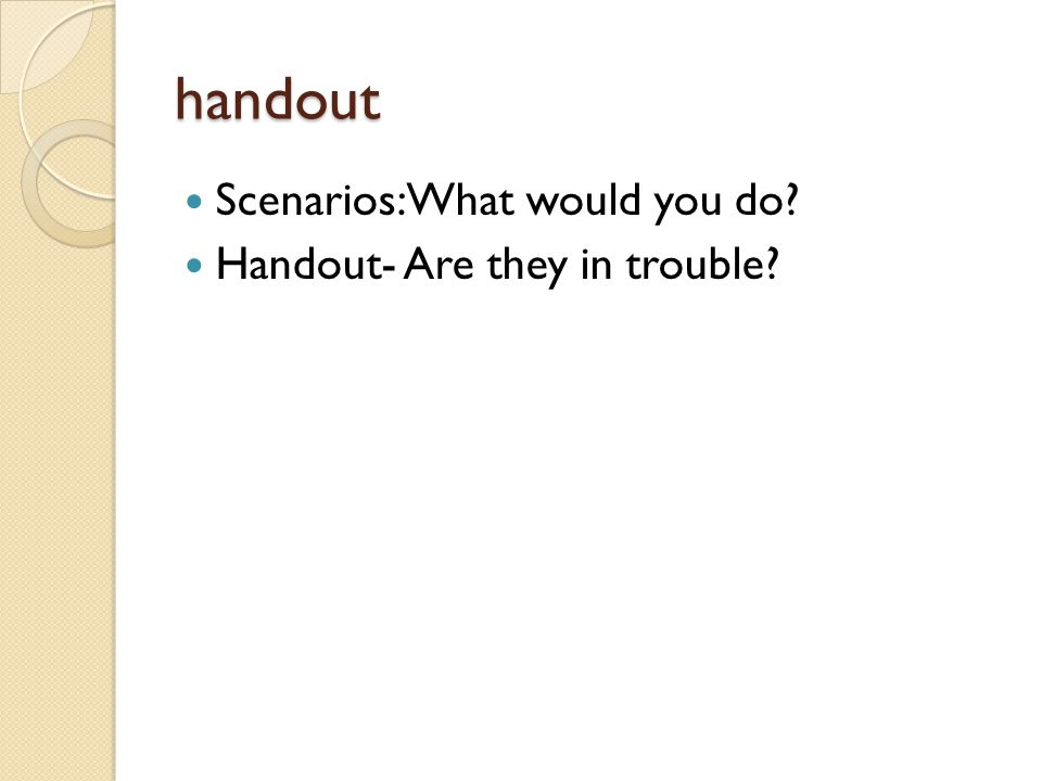 handout Scenarios: What would you do Handout- Are they in trouble