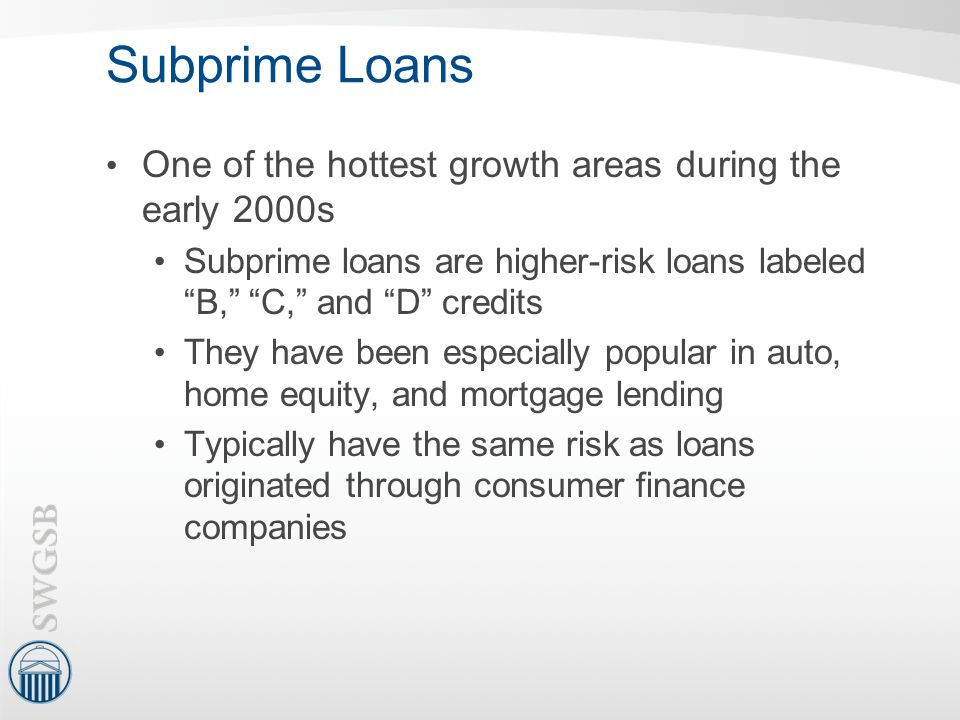 Subprime Loans One of the hottest growth areas during the early 2000s