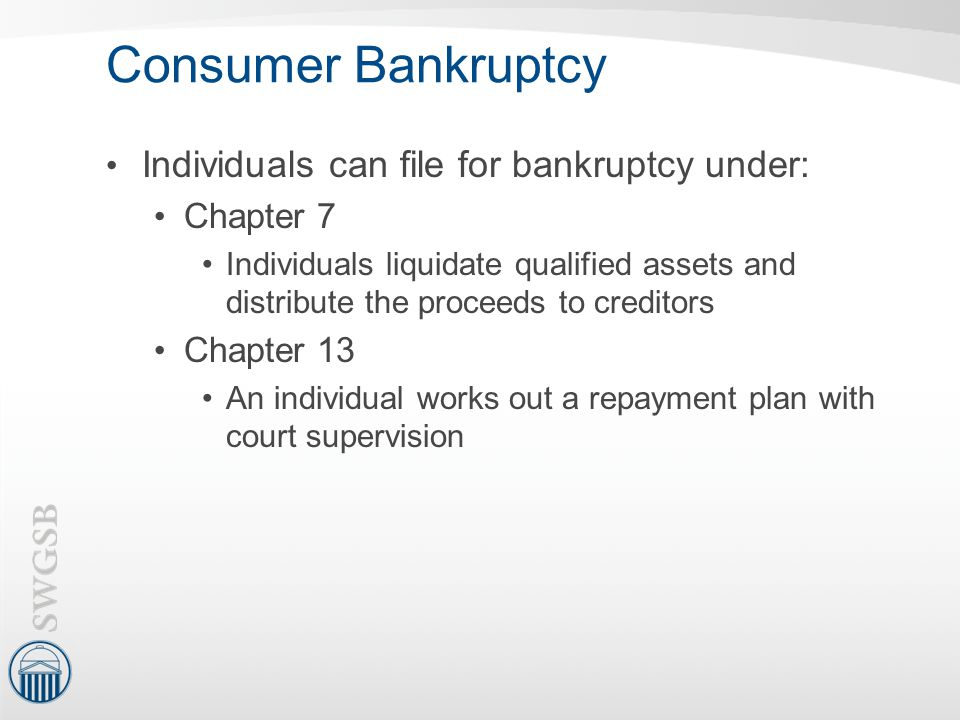 Consumer Bankruptcy Individuals can file for bankruptcy under: