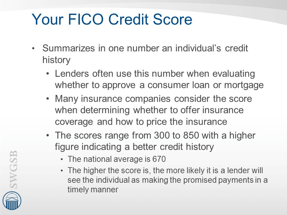 Your FICO Credit Score Summarizes in one number an individual's credit history.