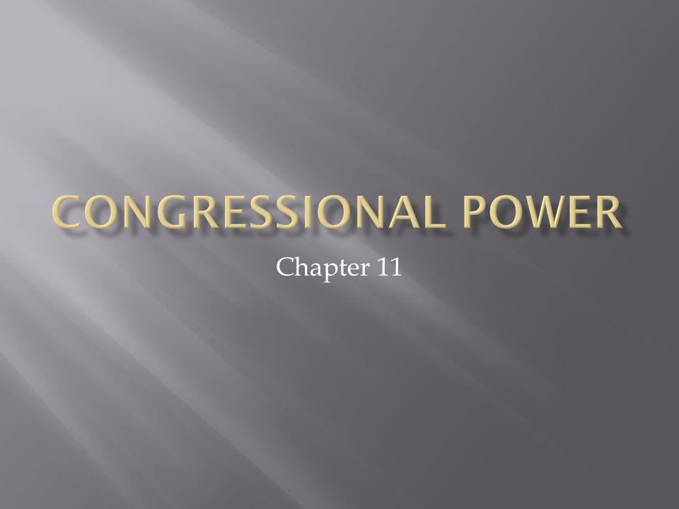 Congressional Power Chapter 11